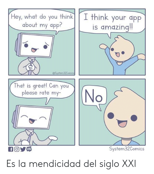 Amazing, App, and Can: I think your dpp  is amazing!!  Hey, what do you think  about my app?  @System32Comics  That is great! Can you  please rate my-  (No  System32Comics  fO  WER  TOON Es la mendicidad del siglo XXI
