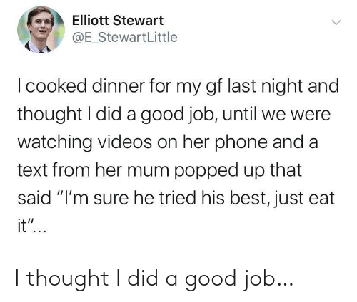 job: I thought I did a good job…