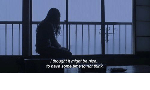 Time, Thought, and Nice: I thought it might be nice...  to have some time to not think.