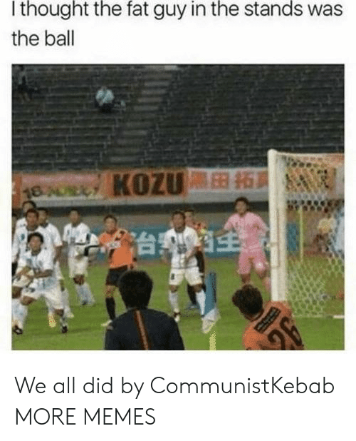 Dank, Memes, and Target: I thought the fat guy in the stands was  the ball We all did by CommunistKebab MORE MEMES