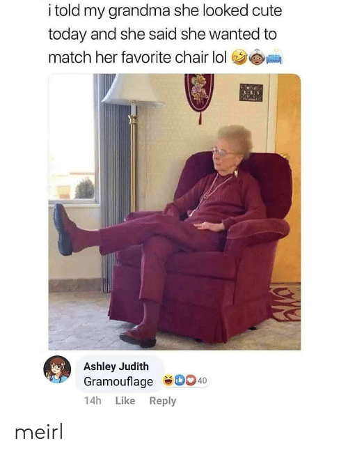 Cute, Grandma, and Lol: i told my grandma she looked cute  today and she said she wanted to  match her favorite chair lol  Ashley Judith  Gramouflage D0 40  14h  Like  Reply meirl