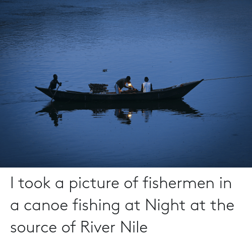 river: I took a picture of fishermen in a canoe fishing at Night at the source of River Nile