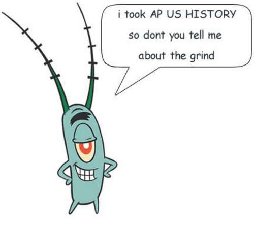 us history: i took AP US HISTORY  so dont you tell me  about the grind