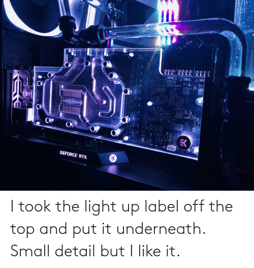 label: I took the light up label off the top and put it underneath. Small detail but I like it.