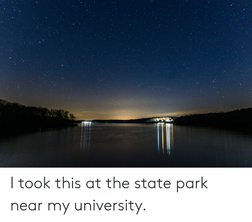 The State, University, and Park: I took this at the state park near my university.