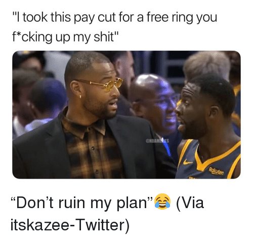 """Basketball, Nba, and Shit: """"I took this pay cut for a free ring you  f*cking up my shit"""" """"Don't ruin my plan""""😂 (Via itskazee-Twitter)"""