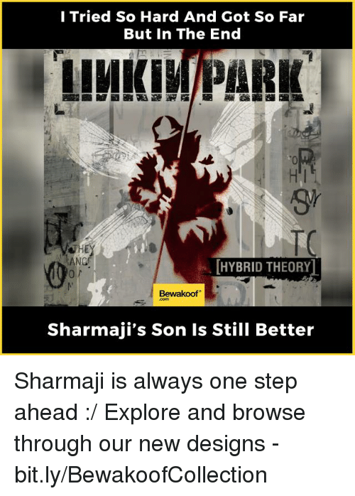 Tried So Hard And Got So Far: I Tried So Hard And Got So Far  But In The End  LIMKIM PARK  ANef  HYBRID THEORY  Bewakoof  Sharmaji's Son Is Still Better Sharmaji is always one step ahead :/  Explore and browse through our new designs - bit.ly/BewakoofCollection