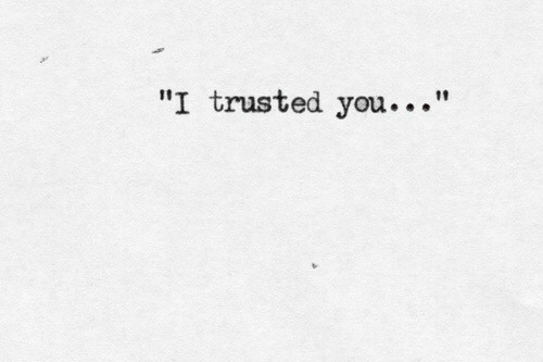 """Trusted You: """"I trusted you..."""""""