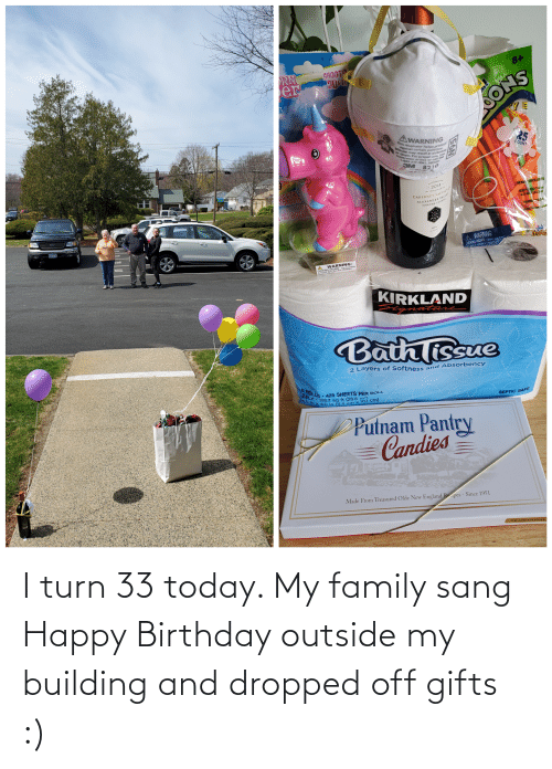 Sang: I turn 33 today. My family sang Happy Birthday outside my building and dropped off gifts :)