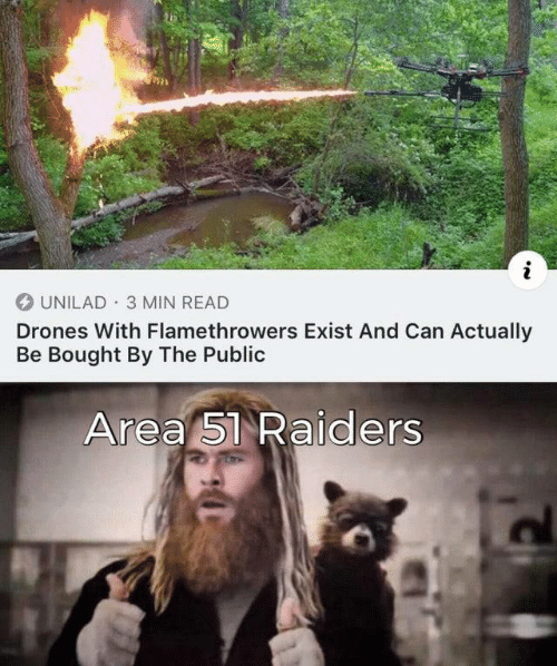 Drones, Raiders, and Area 51: i  UNILAD 3 MIN READ  Drones With Flamethrowers Exist And Can Actually  Be Bought By The Public  Area 51 Raiders