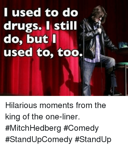 Drugs, Hilarious, and Comedy: I used to do  drugs. I still  do, butI  used to, too. Hilarious moments from the king of the one-liner. #MitchHedberg #Comedy #StandUpComedy #StandUp