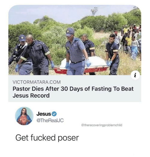 fasting: i  VICTORMATARA.COM  Pastor Dies After 30 Days of Fasting To Beat  Jesus Record  Jesus  @TheRealJC  @therecoveringproblemchild  Get fucked poser