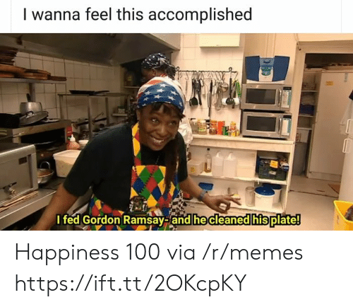 Ramsay: I wanna feel this accomplished  I fed Gordon Ramsay-and he cleaned his plate! Happiness 100 via /r/memes https://ift.tt/2OKcpKY
