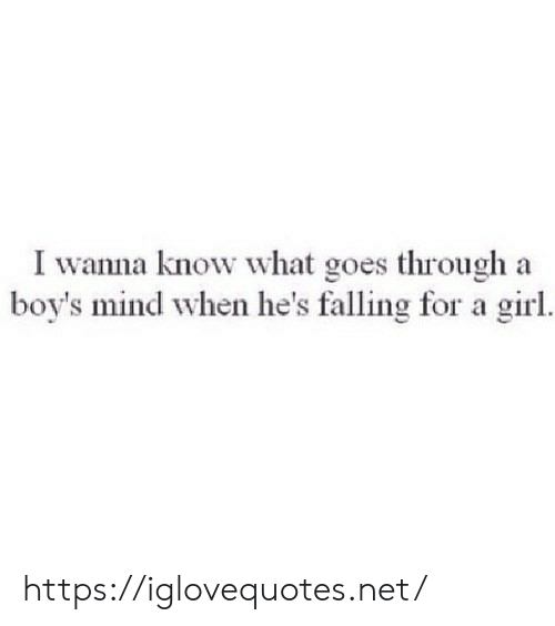 Girl, Mind, and Wanna Know: I wanna know what goes through  boy's mind when he's falling for a girl  а https://iglovequotes.net/