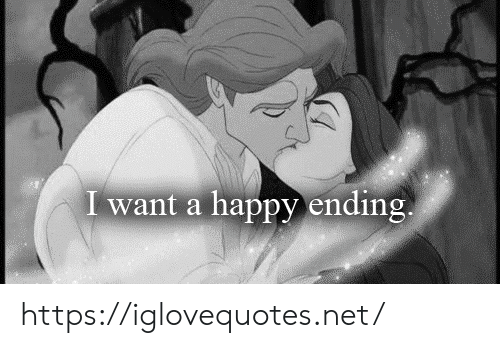 A Happy Ending: I want a happy ending. https://iglovequotes.net/
