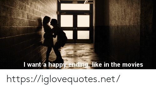 A Happy Ending: I want a happy ending, like in the movies https://iglovequotes.net/