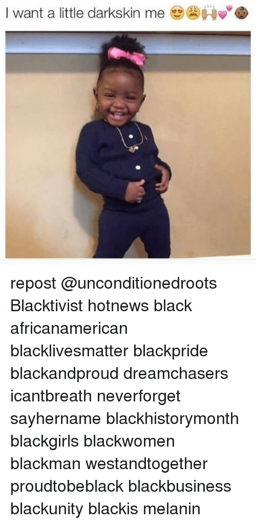 Darkskins: I want a little darkskin me repost @unconditionedroots Blacktivist hotnews black africanamerican blacklivesmatter blackpride blackandproud dreamchasers icantbreath neverforget sayhername blackhistorymonth blackgirls blackwomen blackman westandtogether proudtobeblack blackbusiness blackunity blackis melanin