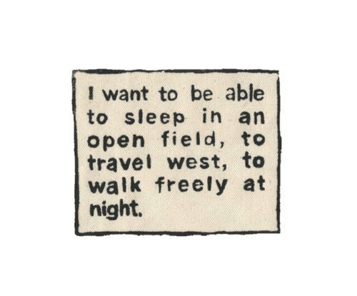 Travel, Sleep, and Open: I want to be able  to sleep in an  open field, to  travel west, to  walk freely at  night.