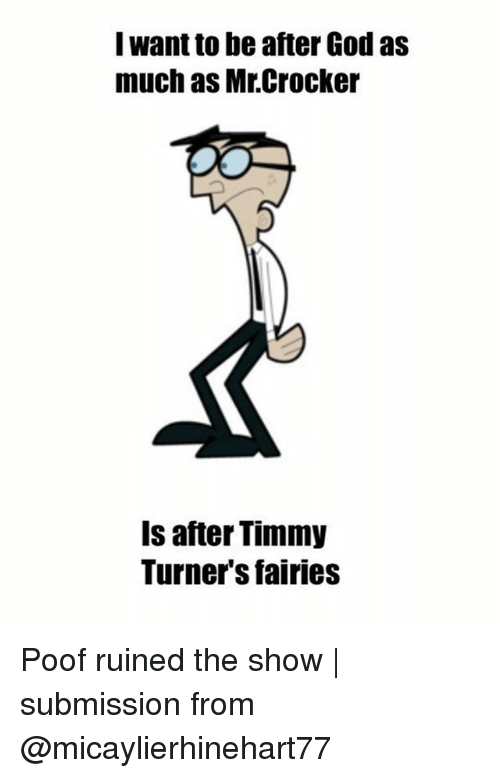 Poofes: I want to be after God as  much as Mr.Crocker  Is after Timmy  Turner's fairies Poof ruined the show | submission from @micaylierhinehart77