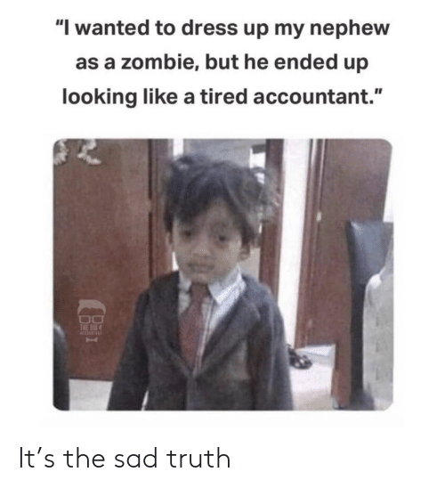 """Dress, Zombie, and Sad: """"I wanted to dress up my nephew  as a zombie, but he ended up  looking like a tired accountant.""""  THE BIG 4 It's the sad truth"""