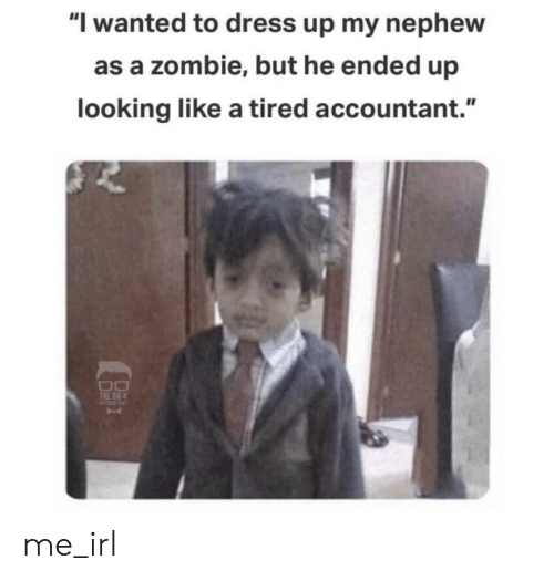 """Dress, Zombie, and Irl: """"I wanted to dress up my nephew  as a zombie, but he ended up  looking like a tired accountant.""""  THE BIG4 me_irl"""