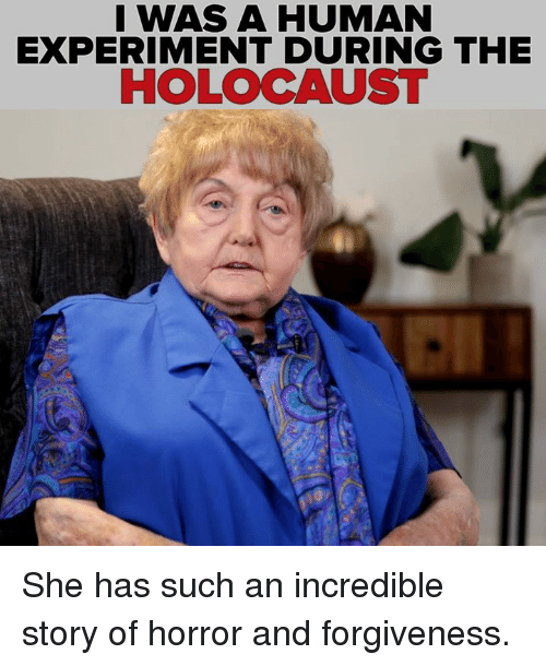 Memes, Holocaust, and Forgiveness: I WAS A HUMAN  EXPERIMENT DURING THE  HOLOCAUST She has such an incredible story of horror and forgiveness.