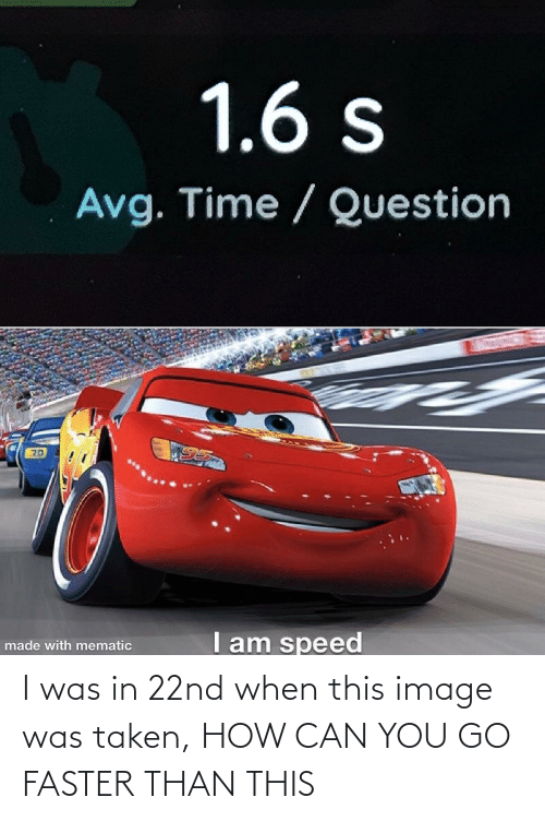 faster: I was in 22nd when this image was taken, HOW CAN YOU GO FASTER THAN THIS