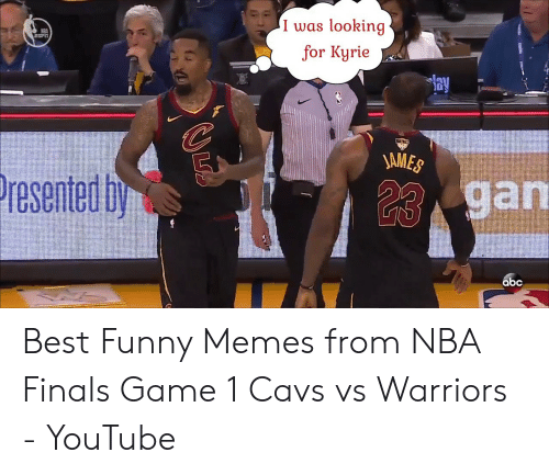Vs Warriors: I was looking  for Kyrie  NBA  ay  JAMES  an  resented by  abc Best Funny Memes from NBA Finals Game 1 Cavs vs Warriors - YouTube