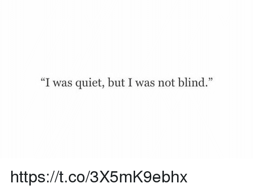 """Blindes: """"I was quiet, but I was not blind."""" https://t.co/3X5mK9ebhx"""