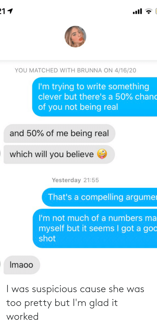 Suspicious: I was suspicious cause she was too pretty but I'm glad it worked