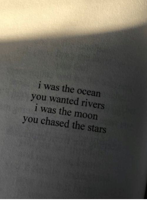 Mooning You: i was the ocean  you wanted rivers  i was the moon  you chased the stars