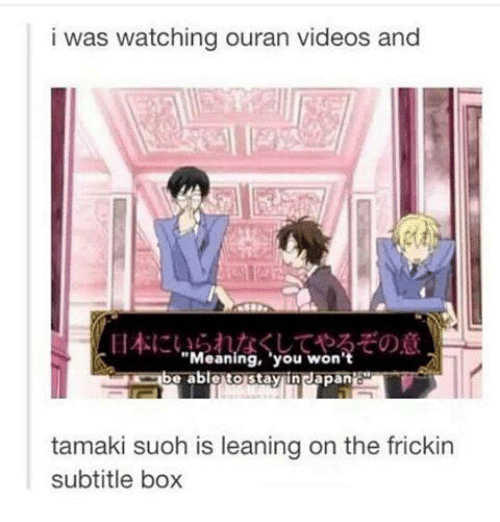 "Boxing, Lean, and Memes: i was watching ouran videos and  ""Meaning, you won'  be able tonstayiin Japan  tamaki suoh is leaning on the frickin  subtitle box"
