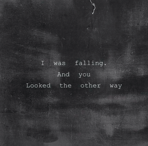 You,  Way, and And: I wasfalling  And you  Looked the other way