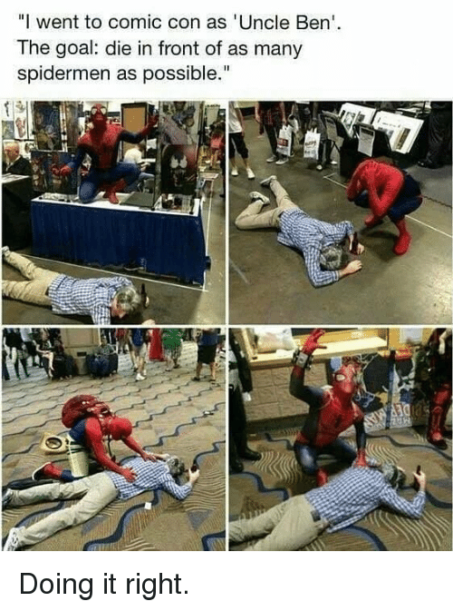 """Doing It Right: """"I went to comic con as 'Uncle Ben  The goal: die in front of as many  spidermen as possible."""" Doing it right."""