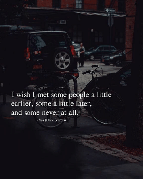 Never, Dark, and Via: I wish I met some people a little  earlier, some a little later,  and some never at all  - Via (Dark Secrets)