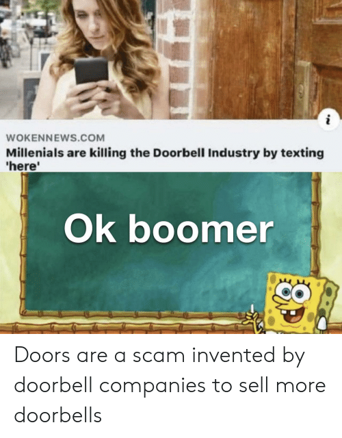 doors: i  WOKENNEWS.COM  Millenials are killing the Doorbell Industry by texting  'here'  Ok boomer Doors are a scam invented by doorbell companies to sell more doorbells