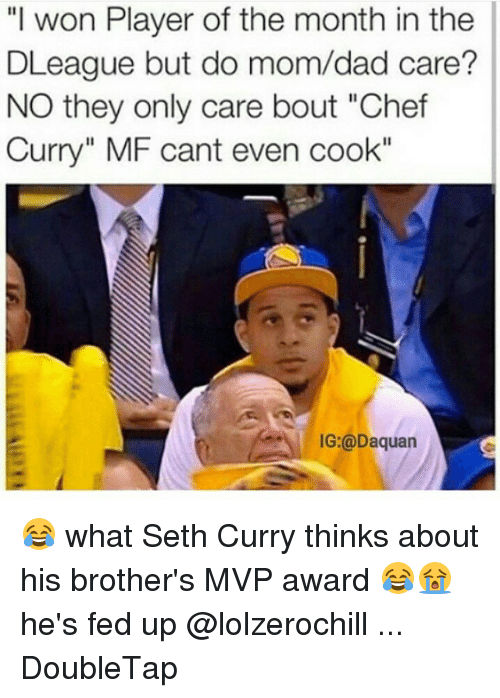 """Seth Curry: """"I won Player of the month in the  DLeague but do mom/dad care?  NO they only care bout """"Chef  Curry"""" MF cant even cook""""  IG:@Daquan 😂 what Seth Curry thinks about his brother's MVP award 😂😭 he's fed up @lolzerochill ... DoubleTap"""
