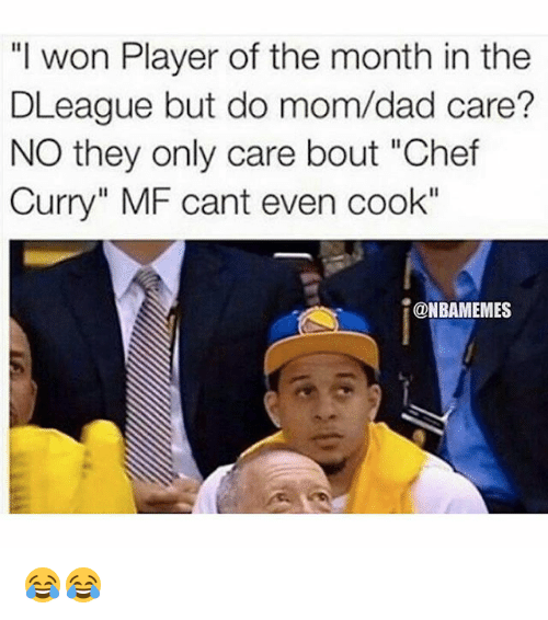 """Chef Curry: """"I won Player of the month in the  DLeague but do mom/dad care?  NO they only care bout """"Chef  Curry"""" MF cant even cook""""  ONBAMEMES 😂😂"""