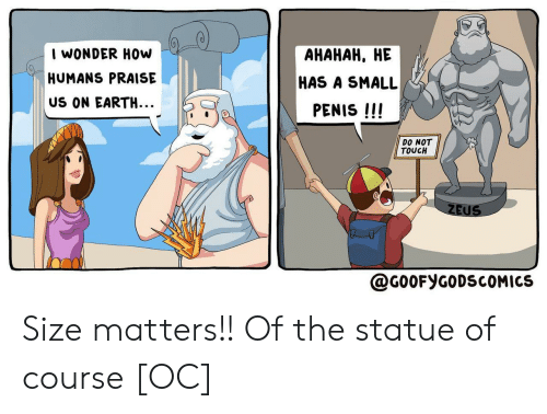 Zeus: I WONDER HOw  АНАНАН, НЕ  HUMANS PRAISE  HAS A SMALL  US ON EARTH...  PENIS !!!  DO NOT  TOUCH  ZEUS  @G0OFYGODSCOMICS Size matters!! Of the statue of course [OC]