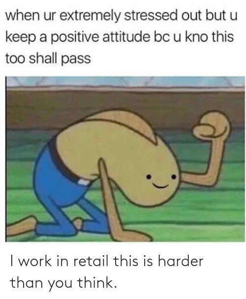 I Work: I work in retail this is harder than you think.