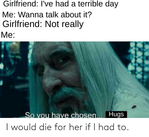 For Her: I would die for her if I had to.