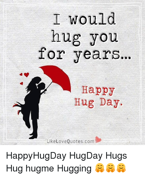 I Would Hug You For Years Happy Hug Day Like Love Quotes Com