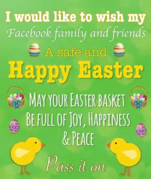 Ass, Easter, and Facebook: I would like to wish my  Facebook family and friends  A safe and  Happy Easter  4% MAY YOUR EASTER BASKET  BE FULL OF Joy, HAPPINESS  &PEACE  ass it on