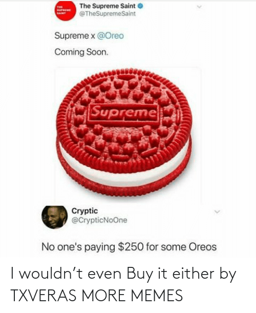 T Even: I wouldn't even Buy it either by TXVERAS MORE MEMES