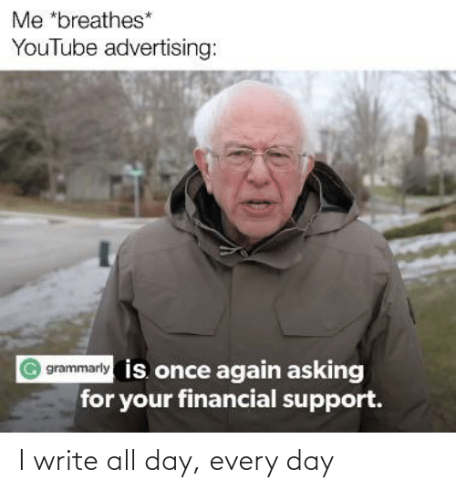 Write: I write all day, every day