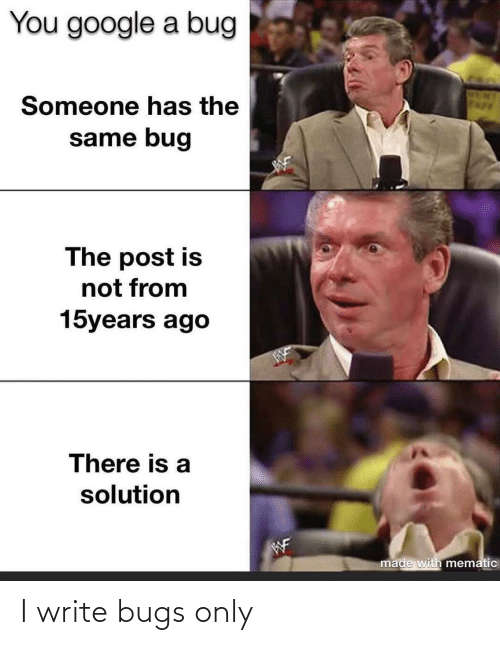 Write: I write bugs only