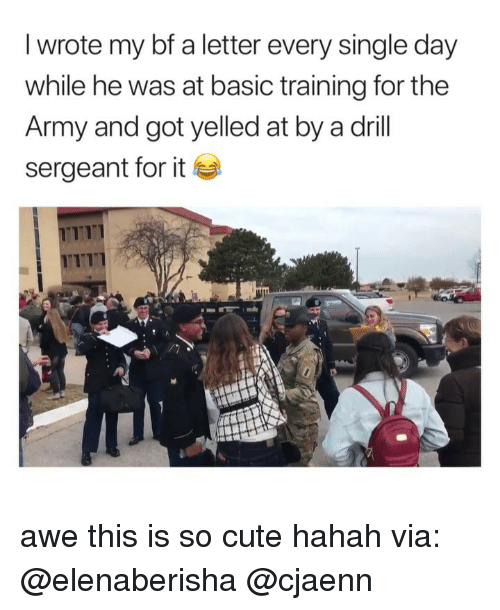 Cute, Army, and Girl Memes: I wrote my bf a letter every single day  while he was at basic training for the  Army and got yelled at by a drill  sergeant for it  TTI awe this is so cute hahah via: @elenaberisha @cjaenn