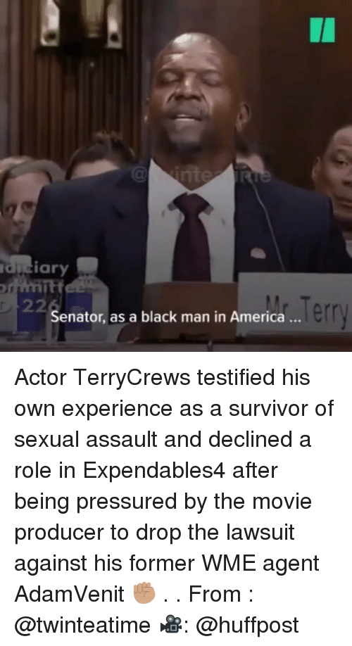 pressured: I1  duciary  Senator, as a black man in America..  err Actor TerryCrews testified his own experience as a survivor of sexual assault and declined a role in Expendables4 after being pressured by the movie producer to drop the lawsuit against his former WME agent AdamVenit ✊🏽 . . From : @twinteatime 🎥: @huffpost