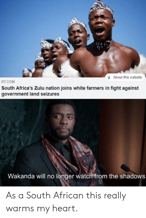 Wakanda: iAbout this website  RT.COM  South Africa's Zulu nation joins white farmers in fight against  government land seizures  Wakanda will no longer watch from the shadows As a South African this really warms my heart.