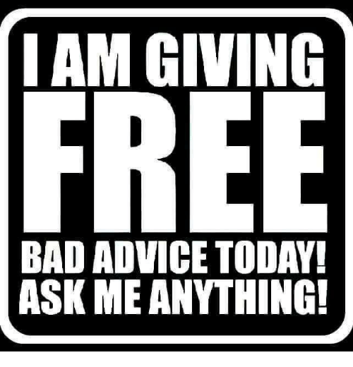 Ask Me Anything: IAM GIVING  BAD ADVICE TODAY  ASK ME ANYTHING!